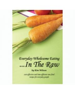 Everyday Wholesome Eating.....In The Raw