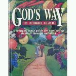 God's Way to Ultimate Health by George Malkmus