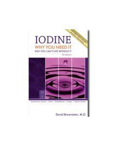 Iodine: Why You Need It - Why You Can't Live Without It
